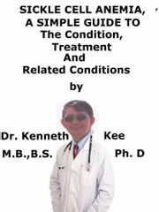 Sickle Cell Anemia, A Simple Guide To The Condition, Treatment And Related Conditions ebook by Kobo.Web.Store.Products.Fields.ContributorFieldViewModel