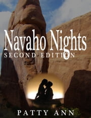 Navaho Nights SECOND EDITION ~ A Southwest Romantic Adventure ebook by Patty Ann