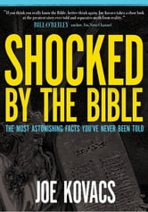 Shocked by the Bible - The Most Astonishing Facts You've Never Been Told ebook by Joe Kovacs
