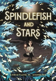 Spindlefish and Stars ebook by Christiane M. Andrews