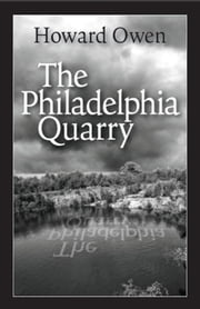 The Philadelphia Quarry ebook by Howard Owen
