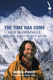 Ger McDonnell: His Life & His Death on K2: The Time Has Come ebook by Damien O'Brien
