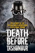 Death Before Dishonour - True Stories of the Special Forces Heroes Who Fight Global Terror ebook by Nicholas Davies