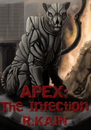 Apex: The Infection ebook by R.Kain