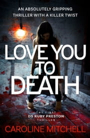 Love You to Death - An Absolutely Gripping Thriller With a Killer Twist ebook by Caroline Mitchell
