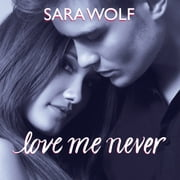 Love Me Never audiobook by Sara Wolf