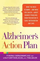 The Alzheimer's Action Plan - The Experts' Guide to the Best Diagnosis and Treatment for Memory Problems ebook by Tina Adler, P. Murali Doraiswamy, M.D.,...