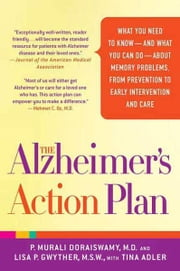 The Alzheimer's Action Plan - The Experts' Guide to the Best Diagnosis and Treatment for Memory Problems ebook by Tina Adler,P. Murali Doraiswamy, M.D.,Lisa P. Gwyther, M.S.W.