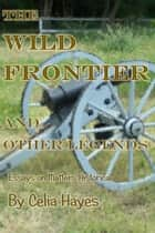 The Wild Frontier and Other Legends ebook by Celia Hayes