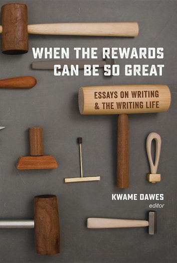 When the Rewards Can Be So Great - Essays on Writing and the Writing Life ebook by