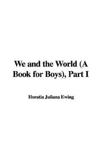 We And The World, Part I ebook by Horatia Juliana Ewing