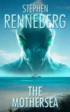 The Mothersea ebook by Stephen Renneberg