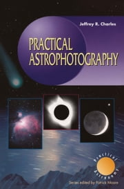 Practical Astrophotography ebook by Jeffrey R. Charles