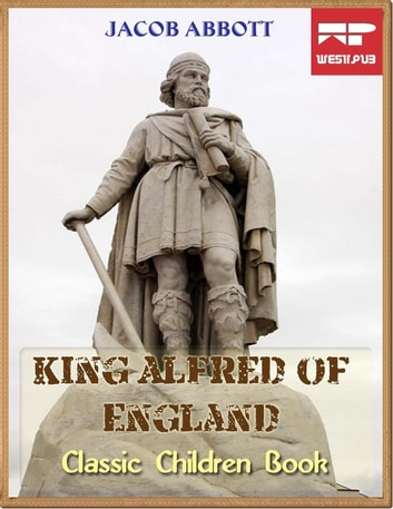 King Alfred of England - Classic Children Book ebook by Jacob Abbott