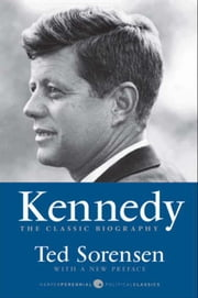 Kennedy - The Classic Biography ebook by Ted Sorensen