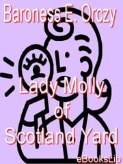 Lady Molly of Scotland Yard ebook by Orczy, Baroness Emmuska