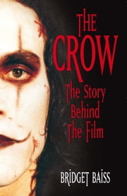 The Crow: The Story Behind the Film ebook by Bridget Baiss