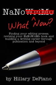 NaNo What Now? - Finding your editing process, revising your NaNoWriMo book and building a writing career through publishing and beyond ebook by Hillary DePiano