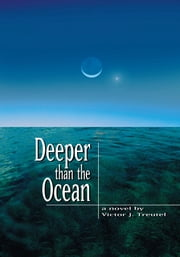 Deeper than the Ocean ebook by Victor J. Treutel