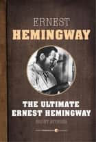Short Stories - The Ultimate Ernest Hemingway ebook by Ernest Hemingway