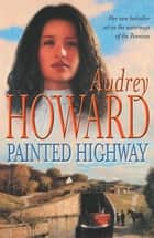 Painted Highway ebook by Audrey Howard