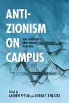Anti-Zionism on Campus - The University, Free Speech, and BDS ebook by Andrew Pessin, Doron S. Ben-Atar, Dan Avnon,...