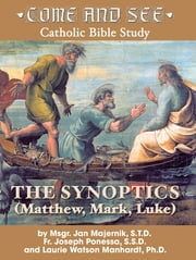 Come and See: The Synoptics ebook by Msgr. Jan Majernick S.T.D., Fr. Joseph L. Ponessa S.S.D., Laurie Watson Manhardt Ph.D.