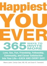Happiest You Ever - 365 Ways to Invite More Love, Sex, Fun, Friendship, Fellowship, Community, and Career Satisfaction into your Life - Each and Every Day! ebook by Meera Lester,Carolyn Dean MD