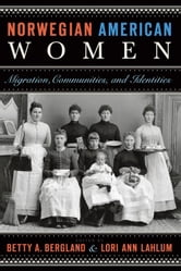Norwegian American Women: Migration, Communities, and Identities ebook by Betty Bergland,Lori Ann Lahlum
