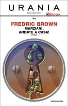 Marziani, andate a casa! (Urania) ebook by Fredric Brown
