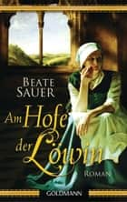 Am Hofe der Löwin - Roman ebook by Beate Sauer