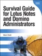 Survival Guide for Lotus Notes and Domino Administrators ebook by Mark Elliott