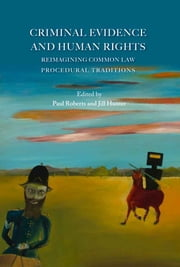 Criminal Evidence and Human Rights - Reimagining Common Law Procedural Traditions ebook by Paul Roberts,Jill Hunter