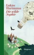 Die wilde Sophie ebook by Lukas Hartmann
