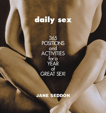 Daily Sex - 365 Positions and Activities for a Year of Great Sex! ebook by Jane Seddon