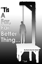 Tis A Far, Far Better Thing ebook by Daniel Quentin Steele
