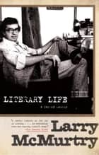 Literary Life - A Second Memoir ebook by Larry McMurtry