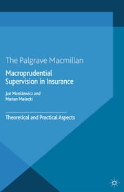 Macroprudential Supervision in Insurance - Theoretical and Practical Aspects ebook by J. Monkiewicz,M. Malecki,Marian Ma?ecki