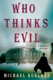Who Thinks Evil - A Professor Moriarty Novel ebook by Michael Kurland