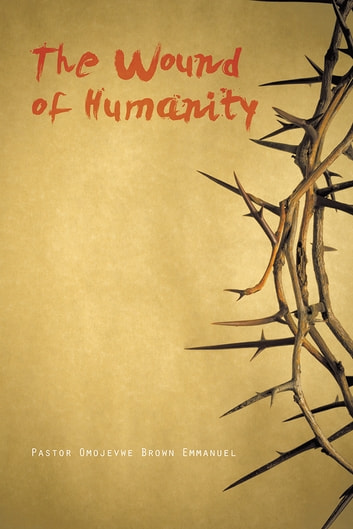 The Wound of Humanity ebook by Pastor Omojevwe Brown Emmanuel