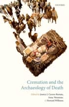 Cremation and the Archaeology of Death ebook by Jessica Cerezo-Román, Anna Wessman, Howard Williams