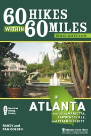 60 Hikes Within 60 Miles: Atlanta - Including Marietta, Lawrenceville, and Peachtree City ebook by Pam Golden,Randy Golden