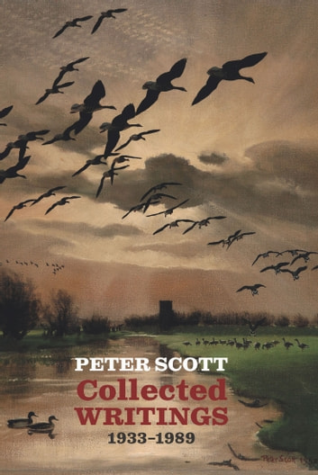 Peter Scott: Collected Writings, 1933-1989 ebook by Peter Scott