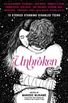 Unbroken - 13 Stories Starring Disabled Teens ebook by Marieke Nijkamp