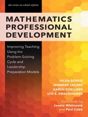 Mathematics Professional Development - Improving Teaching Using the Problem-Solving Cycle and Leadership Preparation Models ebook by Hilda Borko,Jennifer Jacobs,Karen Koellner,Lyn E. Swackhamer