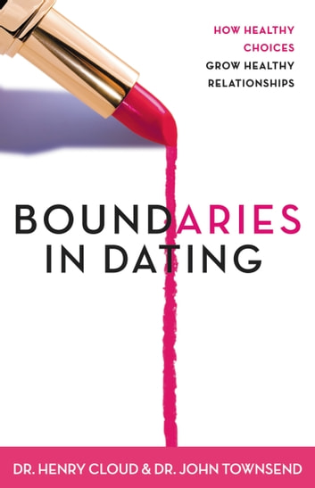 Boundaries in Dating - How Healthy Choices Grow Healthy Relationships ebook by Henry Cloud,John Townsend
