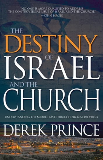 The Destiny of Israel And The Church - Understanding the Middle East Through Biblical Prophecy ebook by Derek Prince