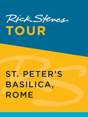 Rick Steves Tour: St. Peters Basilica, Rome ebook by Rick Steves, Gene Openshaw