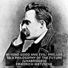 Beyond Good and Evil: Prelude to a Philosophy of the Future ( Unabridged ) audiobook by Friedrich Nietzsche