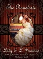 The Pianoforte ~ Victorian Romance and Erotica ebook by Lady T.L. Jennings
